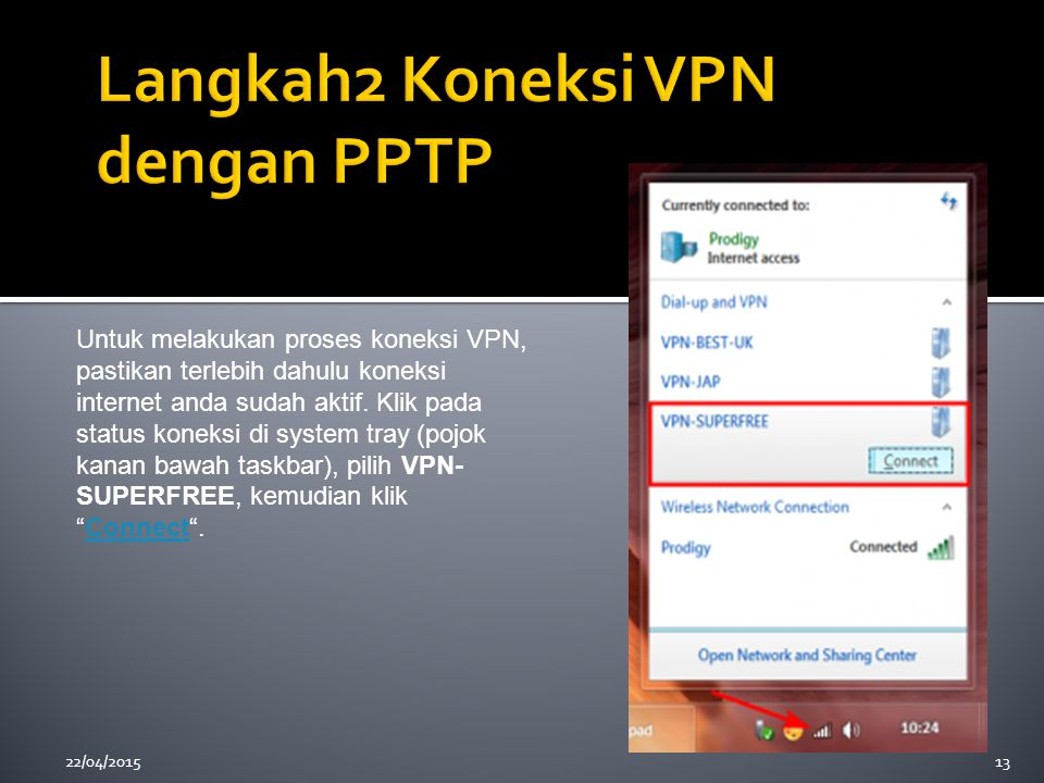 22/04/201513 Untuk melakukan proses koneksi VPN, pastikan terlebih dahulu koneksi internet anda sudah aktif. Klik pada status koneksi di system tray (