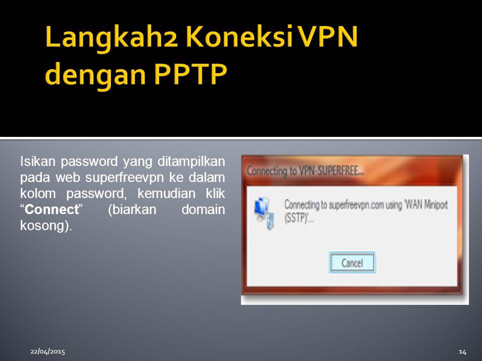 """22/04/201514 Isikan password yang ditampilkan pada web superfreevpn ke dalam kolom password, kemudian klik """"Connect"""" (biarkan domain kosong)."""