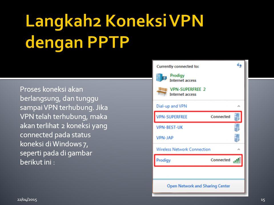 22/04/201515 Proses koneksi akan berlangsung, dan tunggu sampai VPN terhubung. Jika VPN telah terhubung, maka akan terlihat 2 koneksi yang connected p