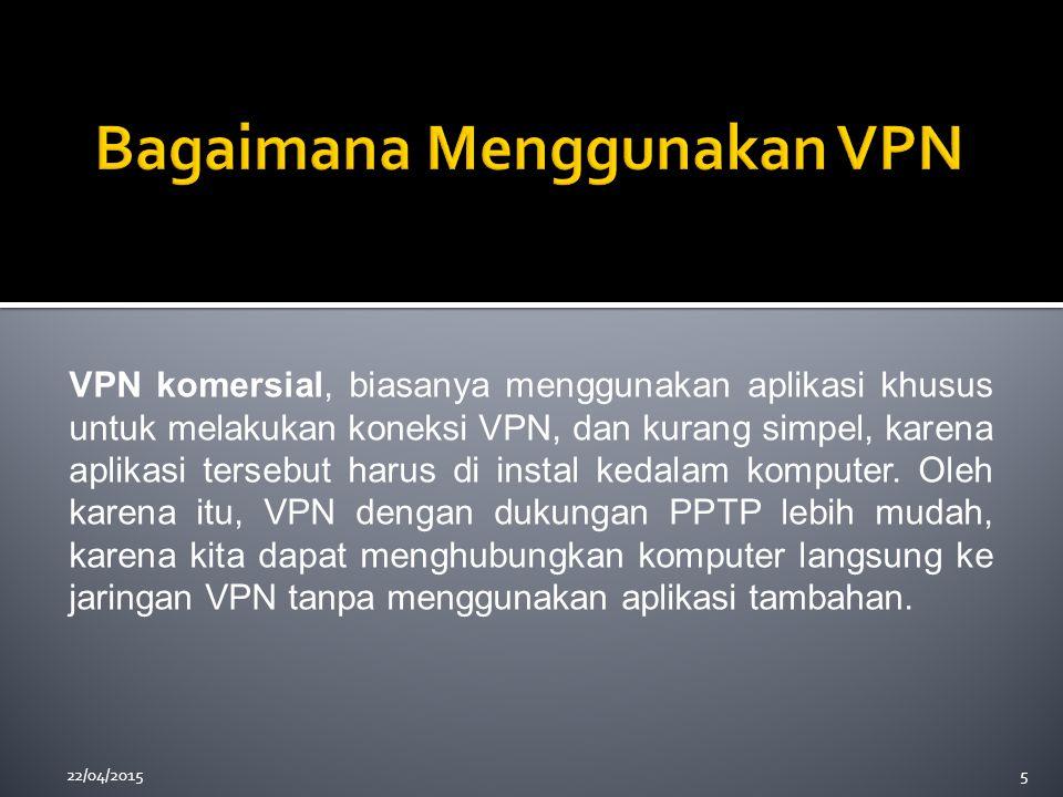 22/04/20155 VPN komersial, biasanya menggunakan aplikasi khusus untuk melakukan koneksi VPN, dan kurang simpel, karena aplikasi tersebut harus di inst