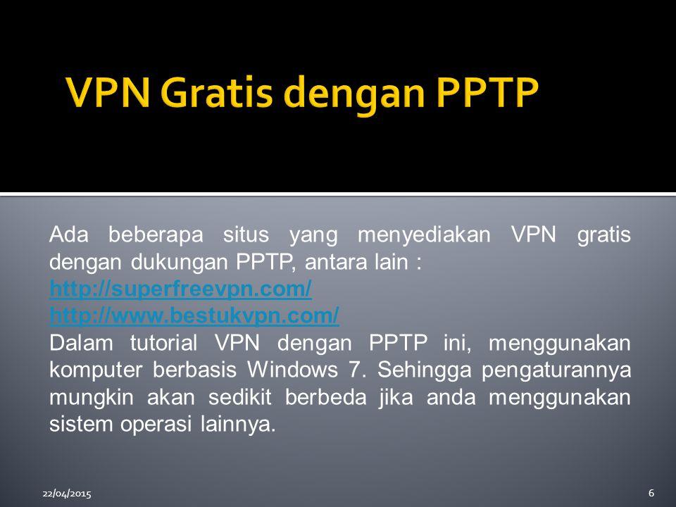 22/04/20156 Ada beberapa situs yang menyediakan VPN gratis dengan dukungan PPTP, antara lain : http://superfreevpn.com/ http://www.bestukvpn.com/ Dala