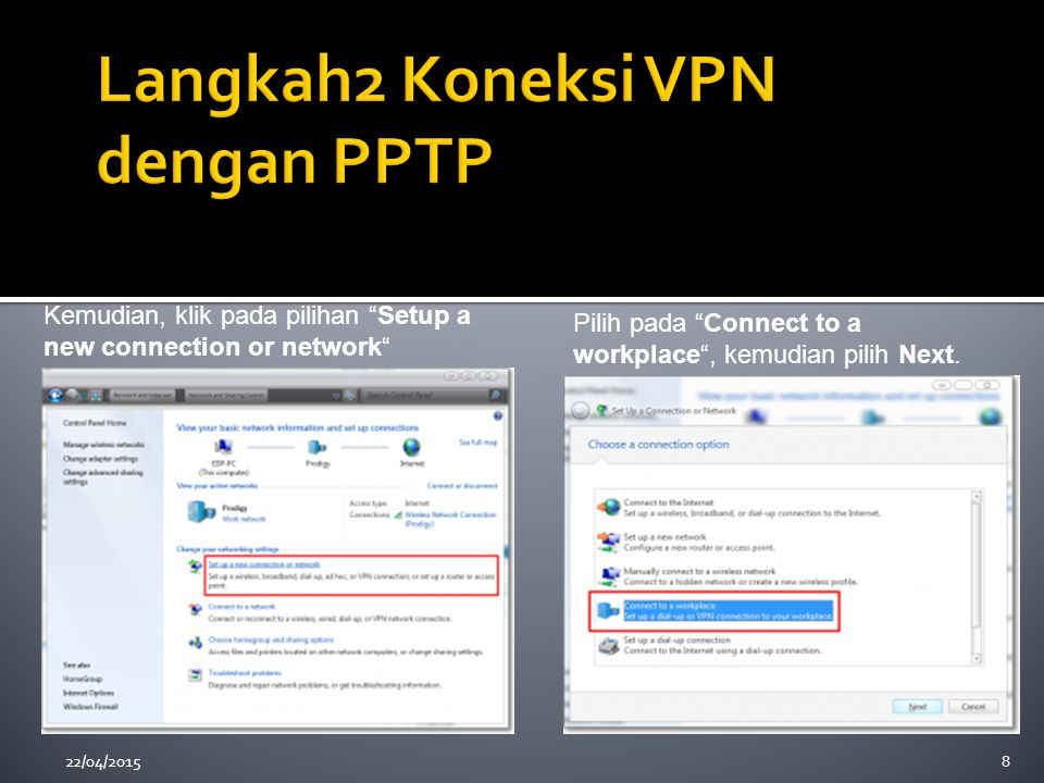22/04/20158 Kemudian, klik pada pilihan Setup a new connection or network Pilih pada Connect to a workplace , kemudian pilih Next.