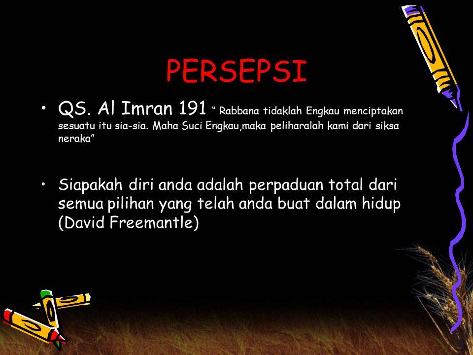 """PERSEPSI QS. Al Imran 191 """" Rabbana tidaklah Engkau menciptakan sesuatu itu sia-sia. Maha Suci Engkau,maka peliharalah kami dari siksa neraka"""" Siapaka"""