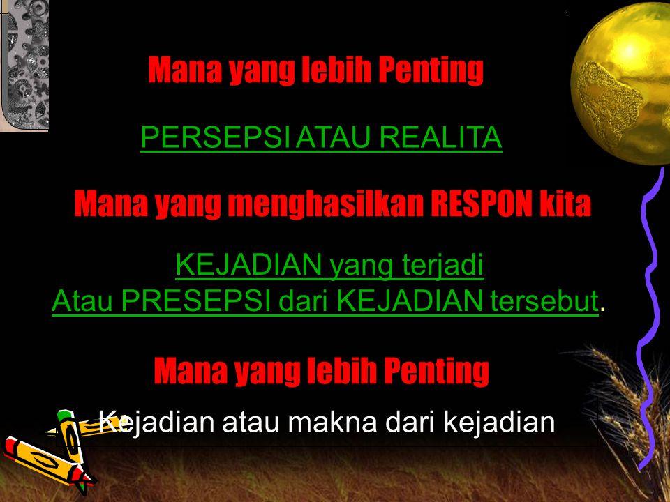 PERSEPSI ATAU REALITA Mana yang lebih Penting KEJADIAN yang terjadi Atau PRESEPSI dari KEJADIAN tersebutAtau PRESEPSI dari KEJADIAN tersebut.