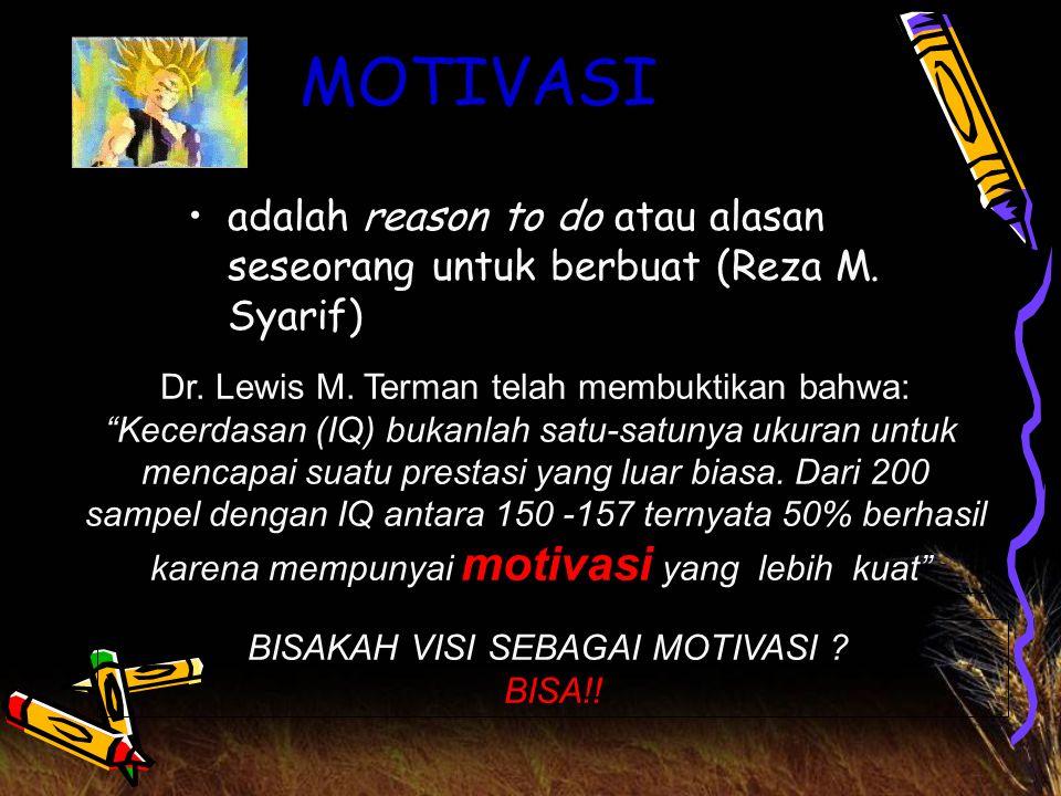 MOTIVASI adalah reason to do atau alasan seseorang untuk berbuat (Reza M.