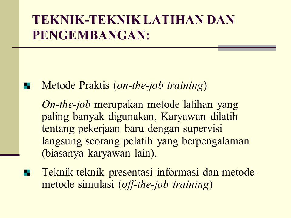 TEKNIK-TEKNIK LATIHAN DAN PENGEMBANGAN: Metode Praktis (on-the-job training) On-the-job merupakan metode latihan yang paling banyak digunakan, Karyawa