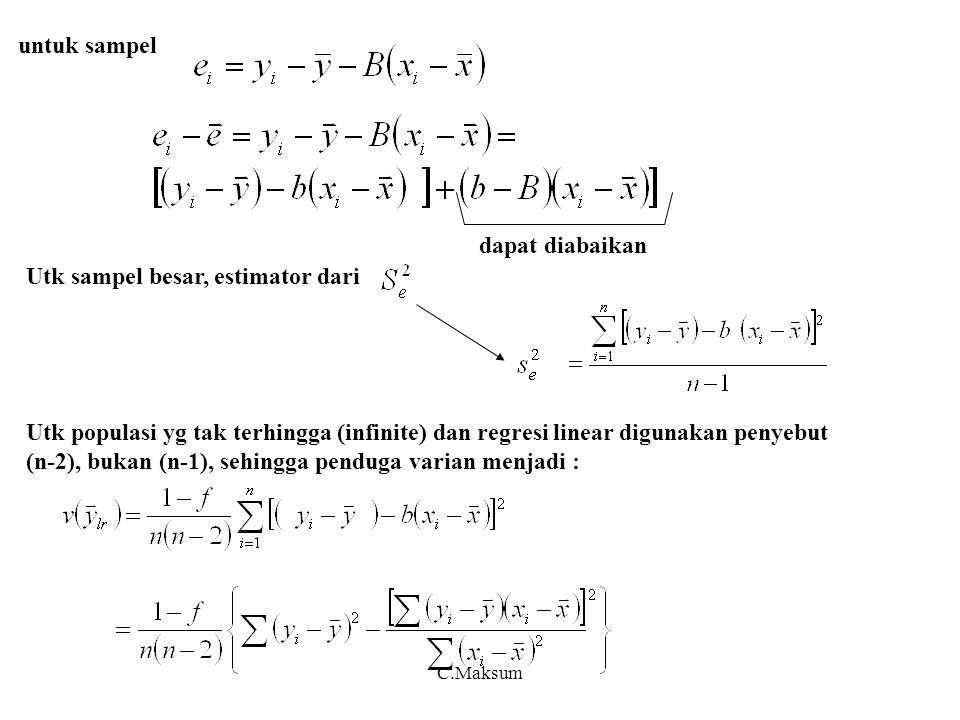 C.Maksum dapat diabaikan Utk sampel besar, estimator dari Utk populasi yg tak terhingga (infinite) dan regresi linear digunakan penyebut (n-2), bukan (n-1), sehingga penduga varian menjadi : untuk sampel