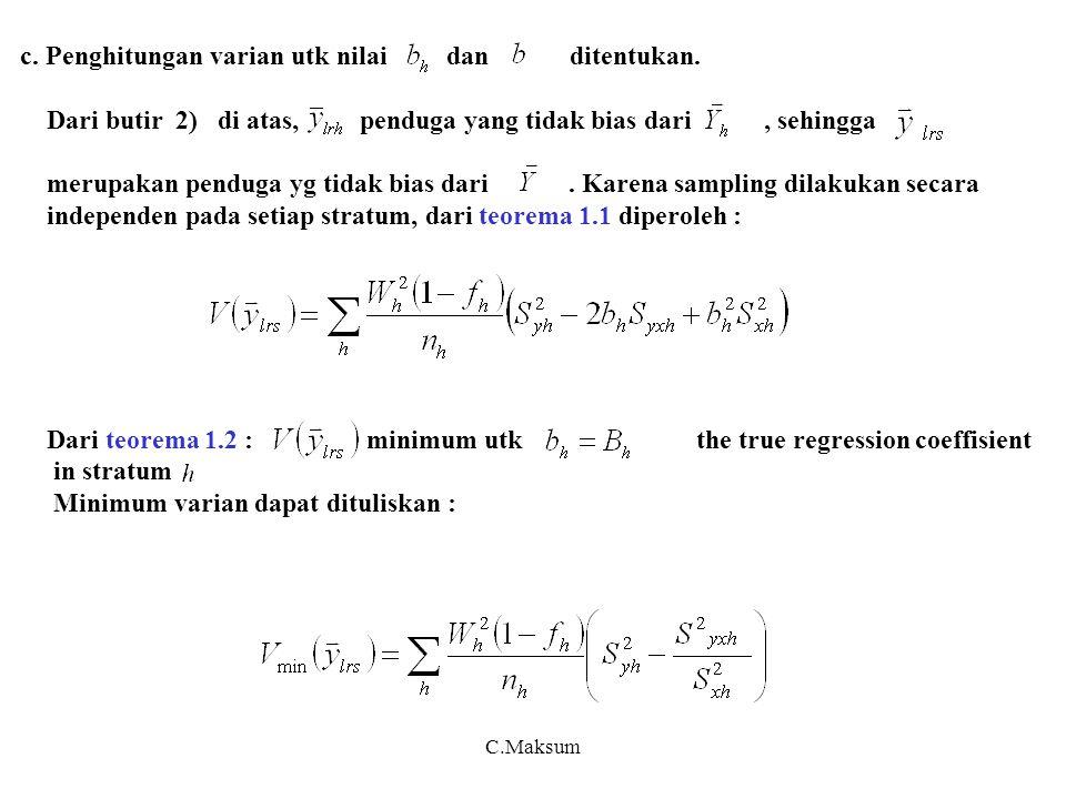 C.Maksum c. Penghitungan varian utk nilai dan ditentukan. Dari butir 2) di atas, penduga yang tidak bias dari, sehingga merupakan penduga yg tidak bia