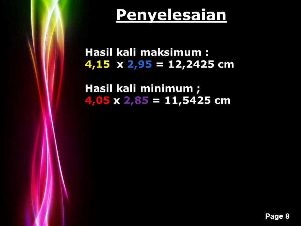 Powerpoint Templates Page 8 Penyelesaian Hasil kali maksimum : 4,15 x 2,95 = 12,2425 cm Hasil kali minimum ; 4,05 x 2,85 = 11,5425 cm