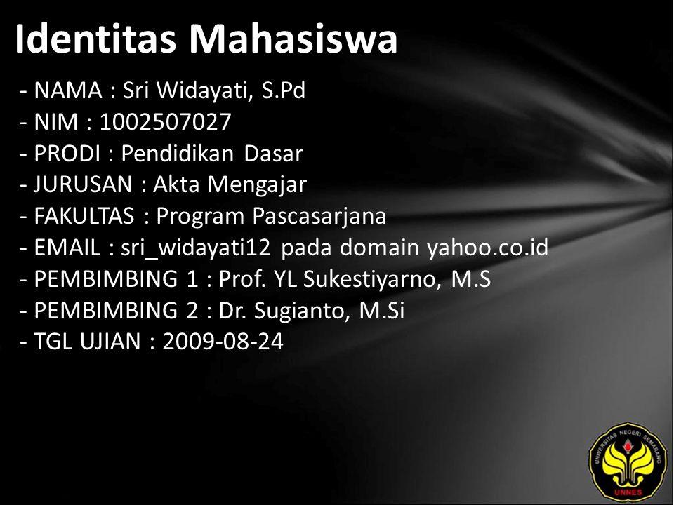 Identitas Mahasiswa - NAMA : Sri Widayati, S.Pd - NIM : 1002507027 - PRODI : Pendidikan Dasar - JURUSAN : Akta Mengajar - FAKULTAS : Program Pascasarj