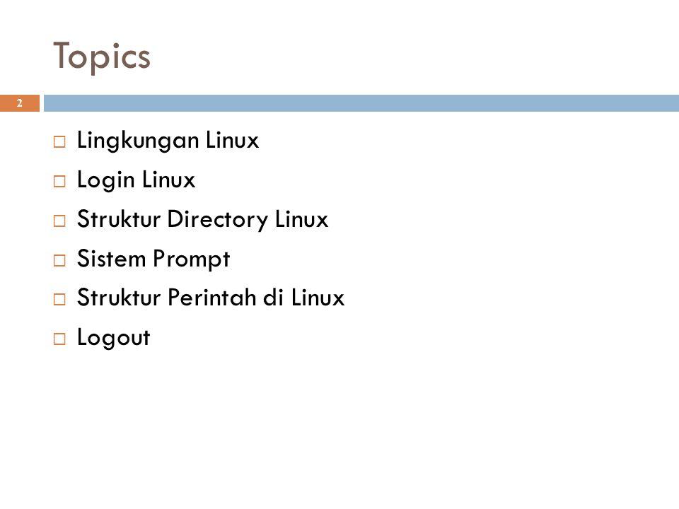 Topics 2  Lingkungan Linux  Login Linux  Struktur Directory Linux  Sistem Prompt  Struktur Perintah di Linux  Logout