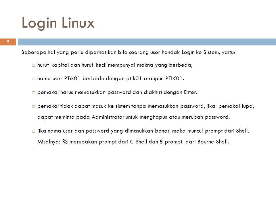 Login Linux 5 Beberapa hal yang perlu diperhatikan bila seorang user hendak Login ke Sistem, yaitu:  huruf kapital dan huruf kecil mempunyai makna ya