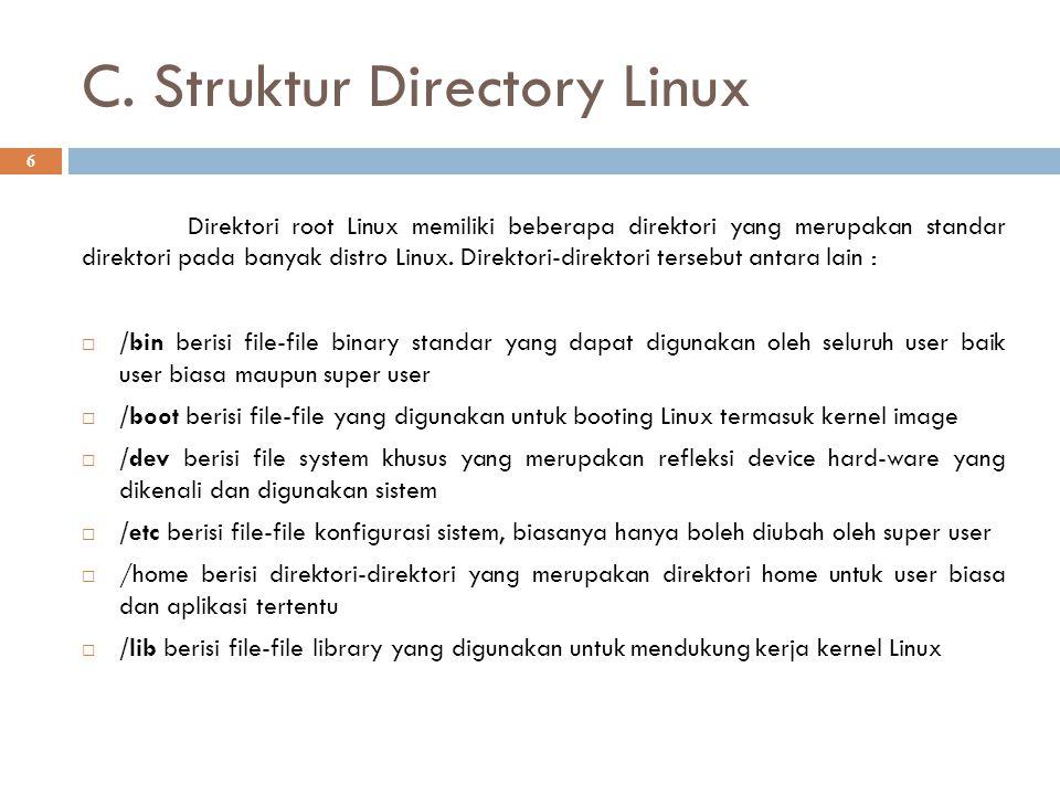 C. Struktur Directory Linux 6 Direktori root Linux memiliki beberapa direktori yang merupakan standar direktori pada banyak distro Linux. Direktori-di