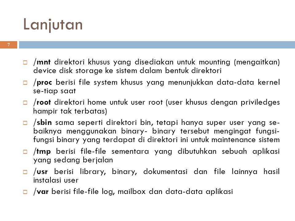 Lanjutan 7  /mnt direktori khusus yang disediakan untuk mounting (mengaitkan) device disk storage ke sistem dalam bentuk direktori  /proc berisi fil
