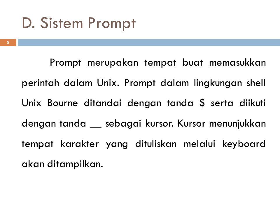 D. Sistem Prompt 8 Prompt merupakan tempat buat memasukkan perintah dalam Unix. Prompt dalam lingkungan shell Unix Bourne ditandai dengan tanda $ sert