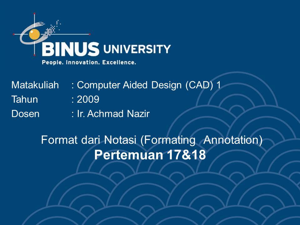 Bina Nusantara University 13 Define Attribute (att) Text Options - Justification: justifikasi karakter - Text style: jenis karakter yang dipakai - Height: tinggi karakter