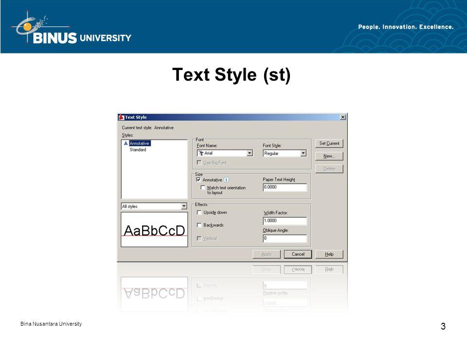 Bina Nusantara University 4 Text Style (st) Font Memilih jenis huruf, varian font ini tergantung dari font yang tersedia pada Ms Windows Size Besaran dari tinggi teks.