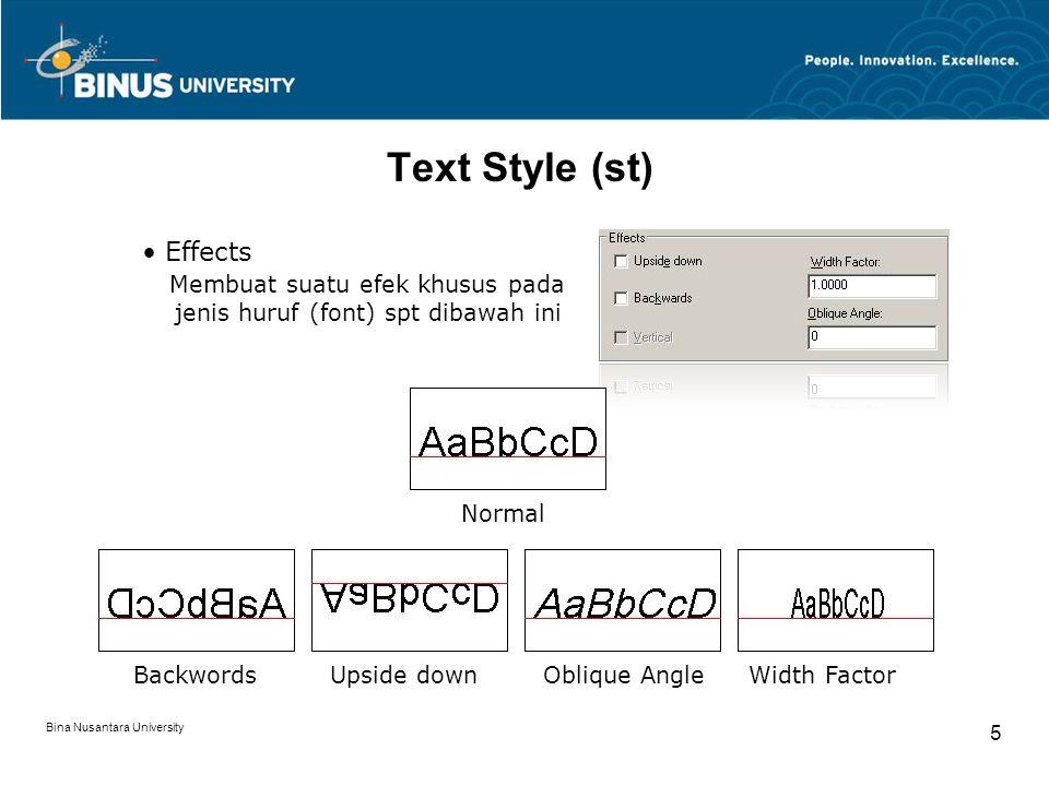 Bina Nusantara University 6 Text Single line text (dt) Style Justify : ml, mr, mc, tl, tr, tc, bl,br, bc, center, fit Multiline text (t)