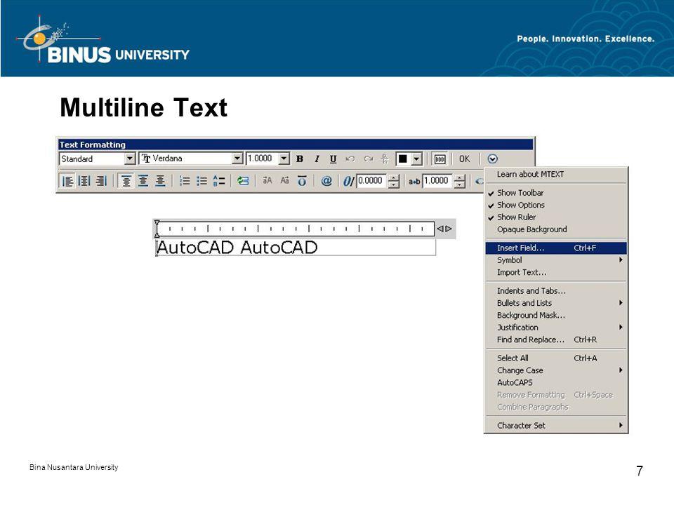 Bina Nusantara University 18 Attribute Editor Properties Perintah yang digunakan untuk memanagemen properties dari objek (Layer, Linetype, Color, dan Lineweight)