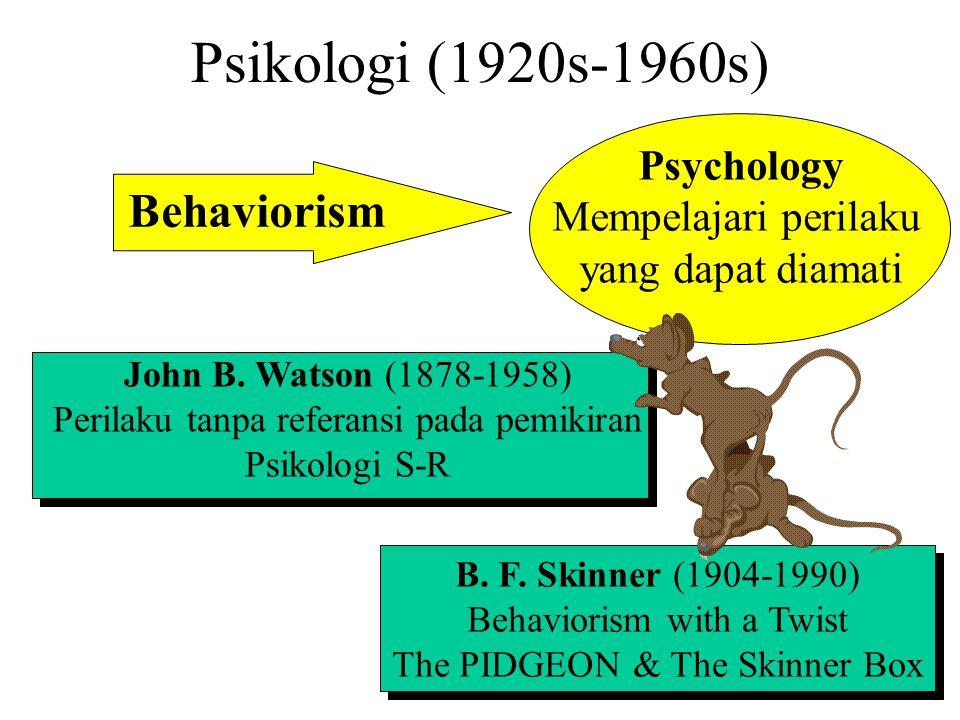Psikologi (1920s-1960s) John B. Watson (1878-1958) Perilaku tanpa referansi pada pemikiran Psikologi S-R B. F. Skinner (1904-1990) Behaviorism with a