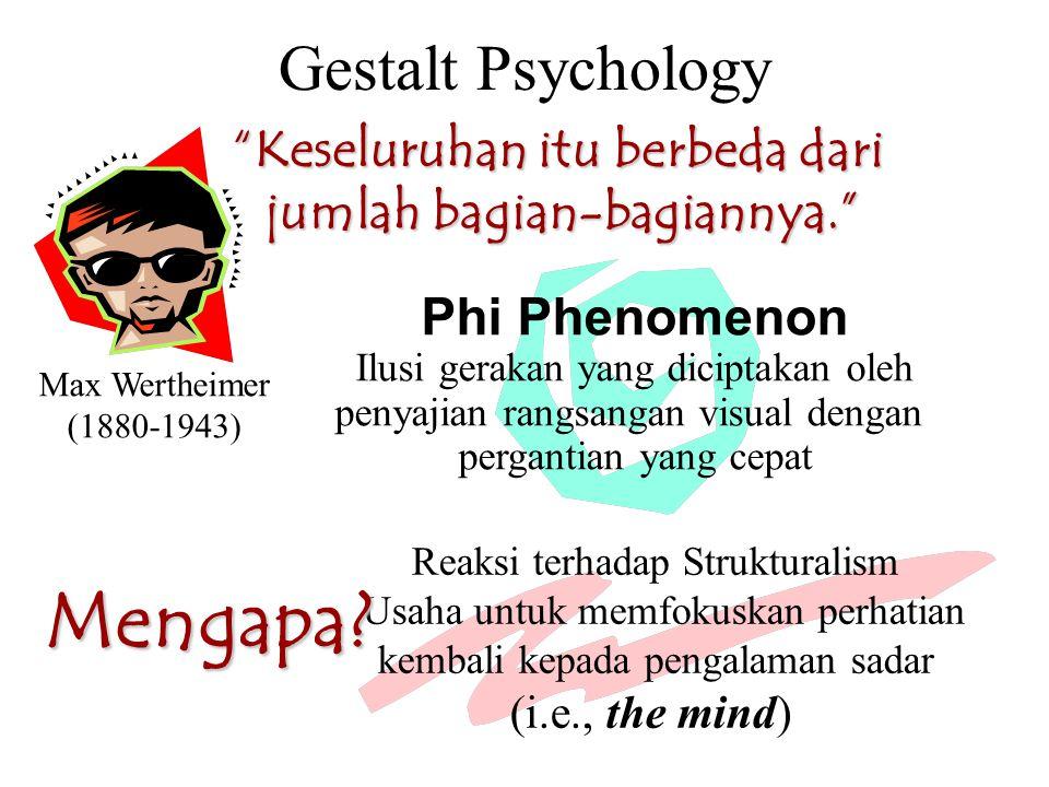 """Gestalt Psychology Max Wertheimer (1880-1943) """"Keseluruhan itu berbeda dari jumlah bagian-bagiannya."""" Phi Phenomenon Ilusi gerakan yang diciptakan ole"""