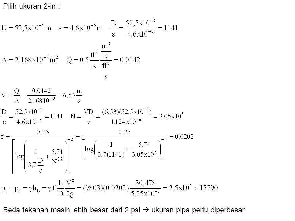 Pilih ukuran 2-in : Beda tekanan masih lebih besar dari 2 psi  ukuran pipa perlu diperbesar