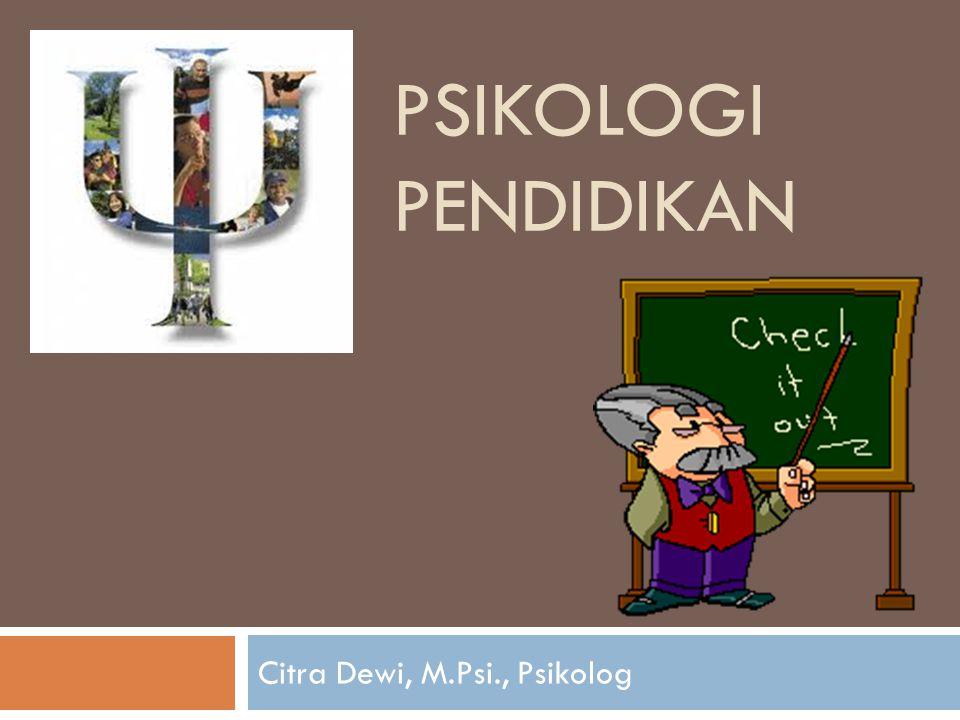 PSIKOLOGI PENDIDIKAN Citra Dewi, M.Psi., Psikolog