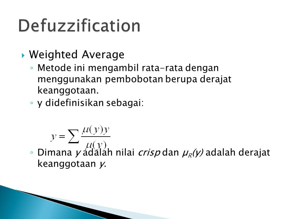  Weighted Average ◦ Metode ini mengambil rata-rata dengan menggunakan pembobotan berupa derajat keanggotaan. ◦ y didefinisikan sebagai: ◦ Dimana y ad