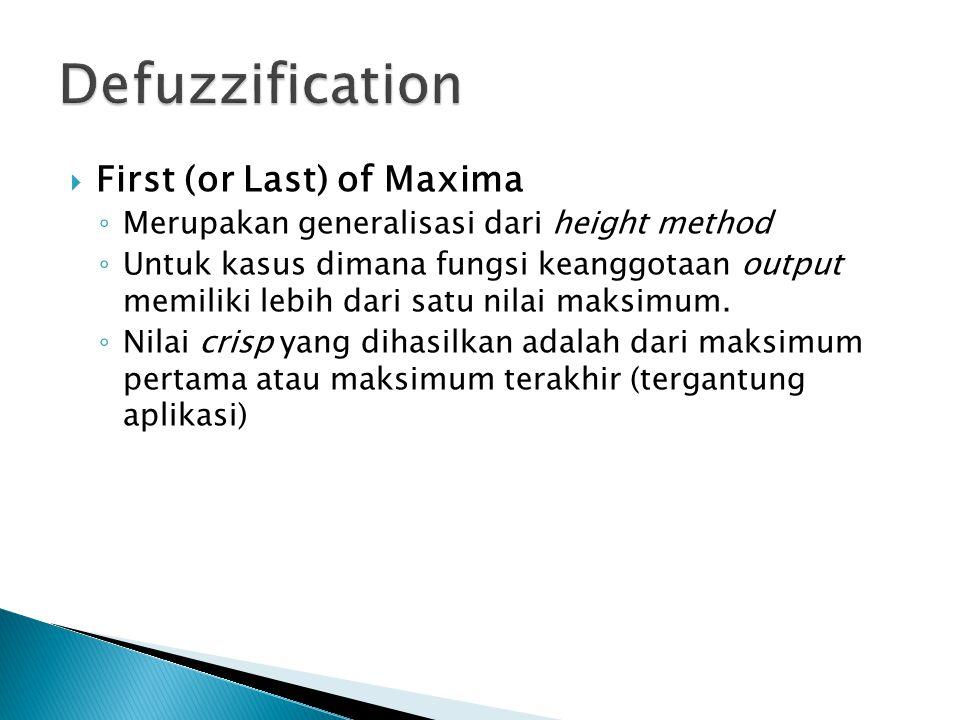  First (or Last) of Maxima ◦ Merupakan generalisasi dari height method ◦ Untuk kasus dimana fungsi keanggotaan output memiliki lebih dari satu nilai