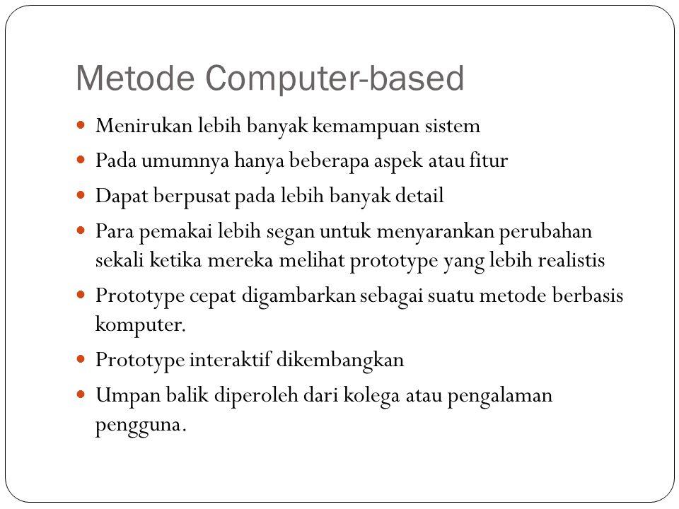 Metode Computer-based Menirukan lebih banyak kemampuan sistem Pada umumnya hanya beberapa aspek atau fitur Dapat berpusat pada lebih banyak detail Par