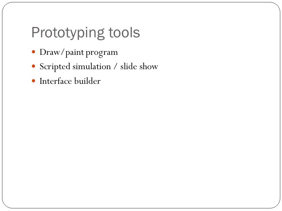 Prototyping tools Draw/paint program Scripted simulation / slide show Interface builder