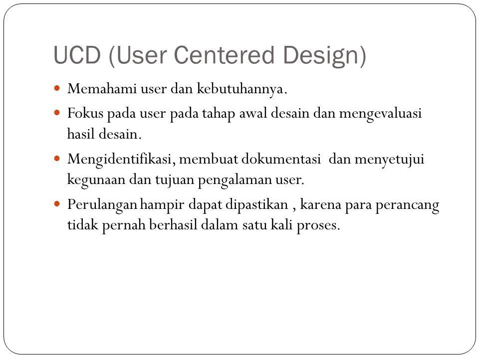 UCD (User Centered Design) Memahami user dan kebutuhannya. Fokus pada user pada tahap awal desain dan mengevaluasi hasil desain. Mengidentifikasi, mem