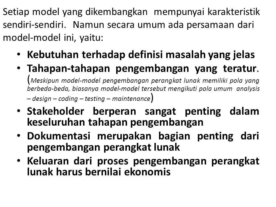 Setiap model yang dikembangkan mempunyai karakteristik sendiri-sendiri. Namun secara umum ada persamaan dari model-model ini, yaitu: Kebutuhan terhada