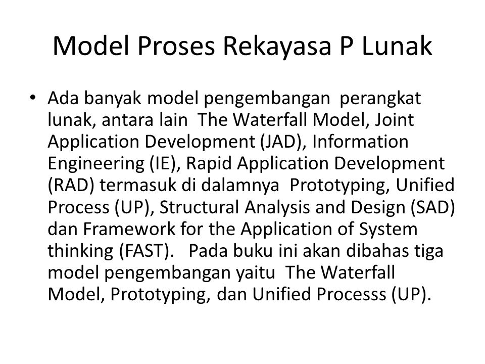 Model Proses Rekayasa P Lunak Ada banyak model pengembangan perangkat lunak, antara lain The Waterfall Model, Joint Application Development (JAD), Inf