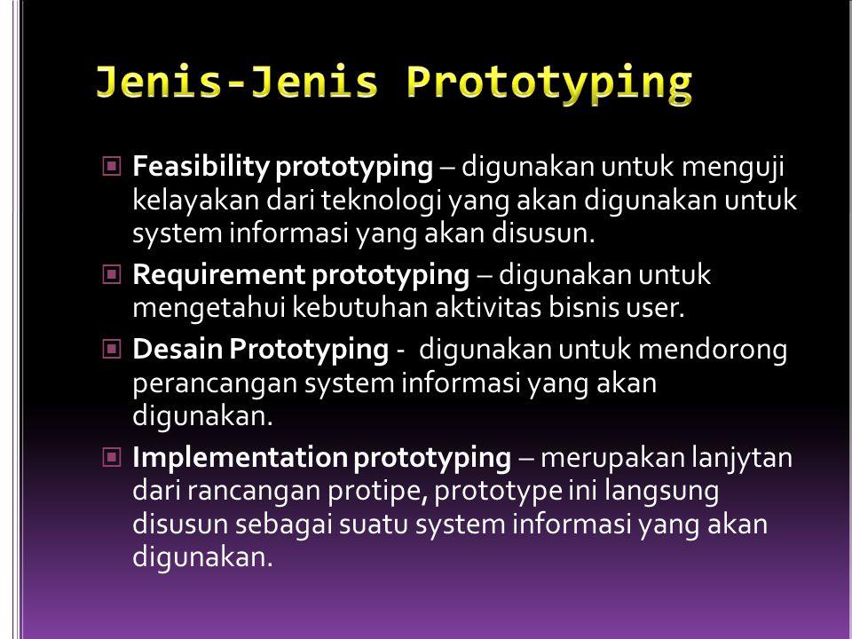 Feasibility prototyping – digunakan untuk menguji kelayakan dari teknologi yang akan digunakan untuk system informasi yang akan disusun.