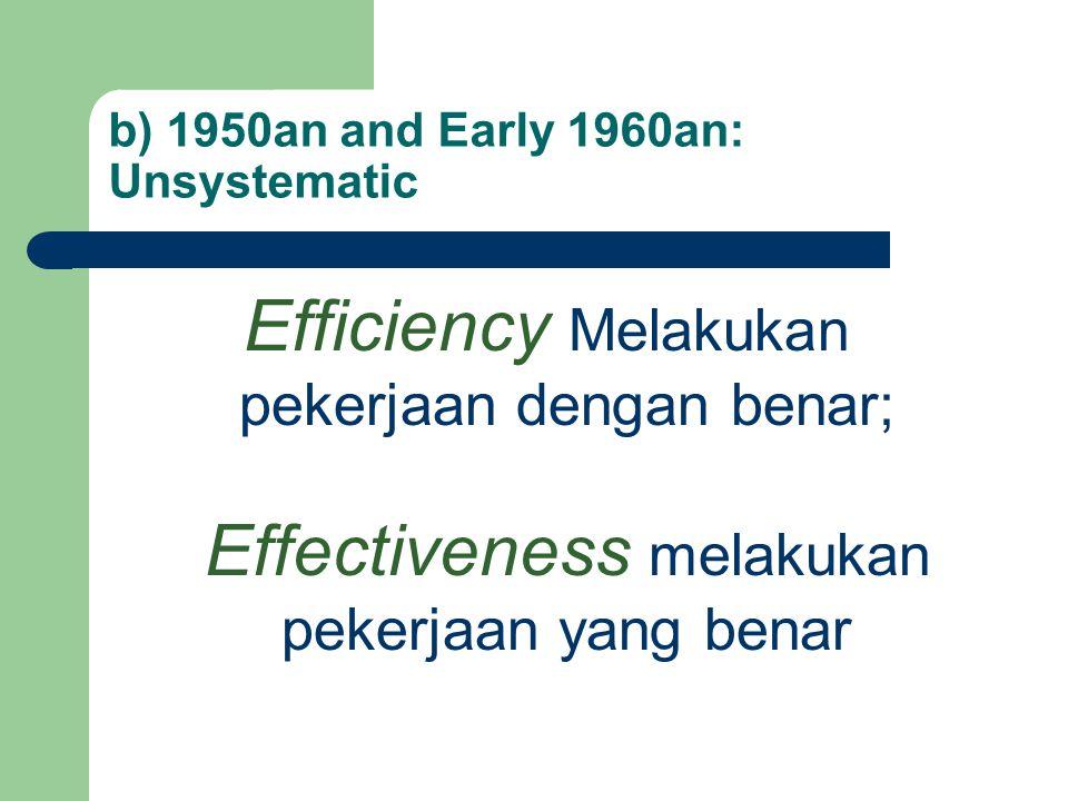 b) 1950an and Early 1960an: Unsystematic Efficiency Melakukan pekerjaan dengan benar; Effectiveness melakukan pekerjaan yang benar