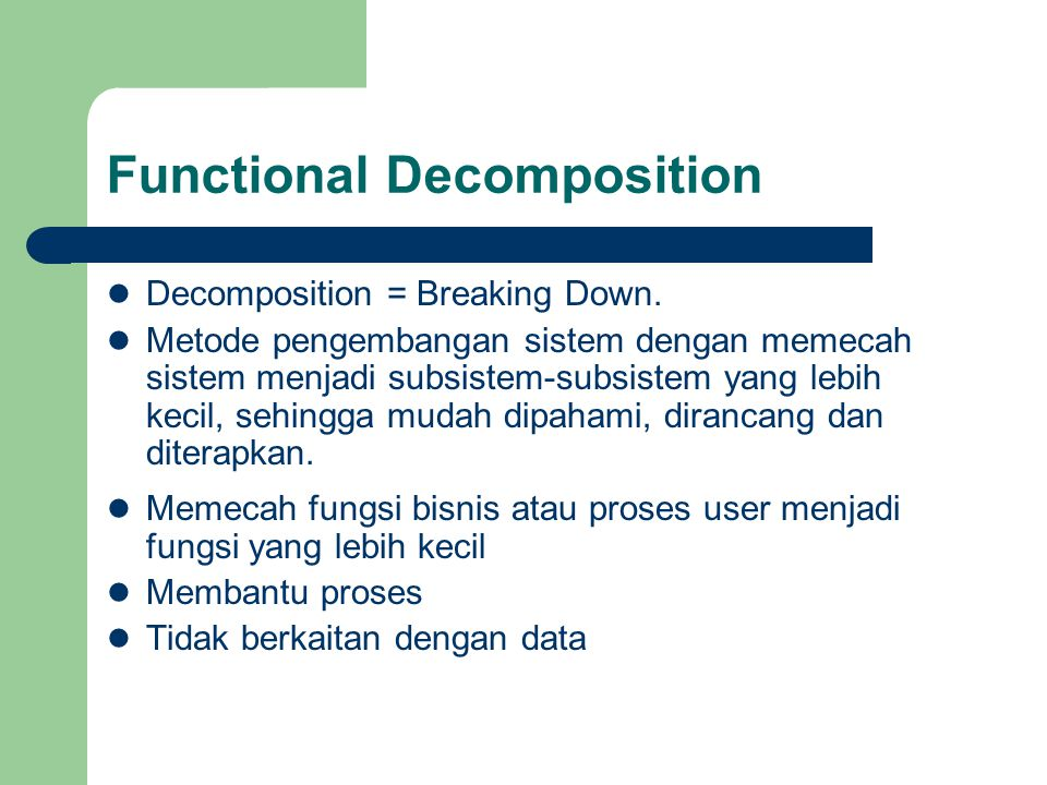 Functional Decomposition Decomposition = Breaking Down.