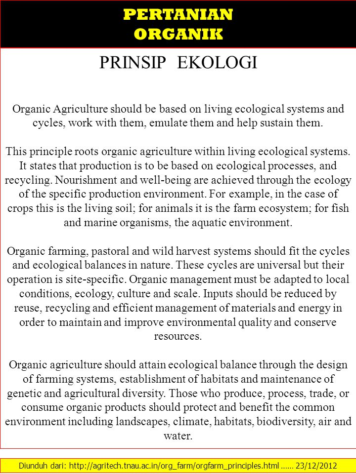 PERTANIAN ORGANIK PRINSIP EKOLOGI Organic Agriculture should be based on living ecological systems and cycles, work with them, emulate them and help sustain them.