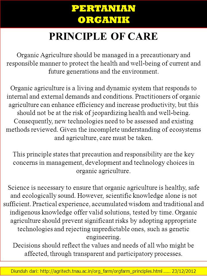 PERTANIAN ORGANIK PRINCIPLE OF CARE Organic Agriculture should be managed in a precautionary and responsible manner to protect the health and well-being of current and future generations and the environment.