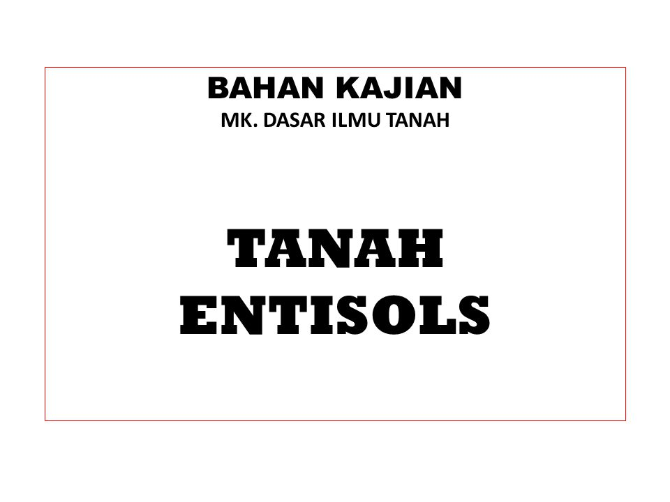 PENGELOLAAN TANAH ENTISOLS Diunduh dari: http://www.cabdirect.org/abstracts/19841985699.html ………… 13/2/2013 Mineralogical characteristics of the clay fraction of Entisols.