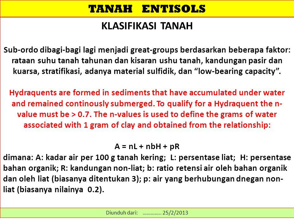 TANAH ENTISOLS KLASIFIKASI TANAH Sub-ordo dibagi-bagi lagi menjadi great-groups berdasarkan beberapa faktor: rataan suhu tanah tahunan dan kisaran ush