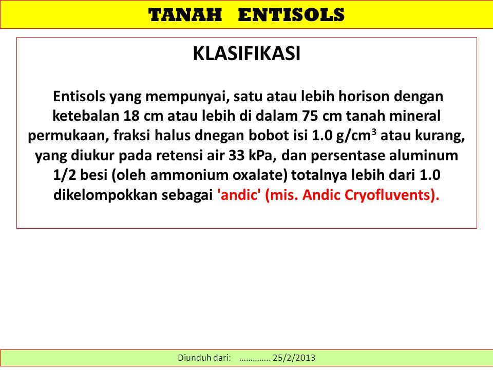 TANAH ENTISOLS KLASIFIKASI Entisols yang mempunyai, satu atau lebih horison dengan ketebalan 18 cm atau lebih di dalam 75 cm tanah mineral permukaan,