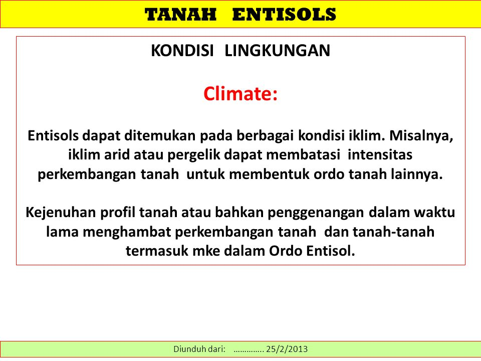 TANAH ENTISOLS Diunduh dari: http://www.stthomas.edu/geography/faculty/kelley/physgeog/soils/taxonomy/soil_taxonomy.htm ………… 14/2/2013 Entisols : Soils that have little or slight development and properties that reflect their parent material (ent root from the word recent).