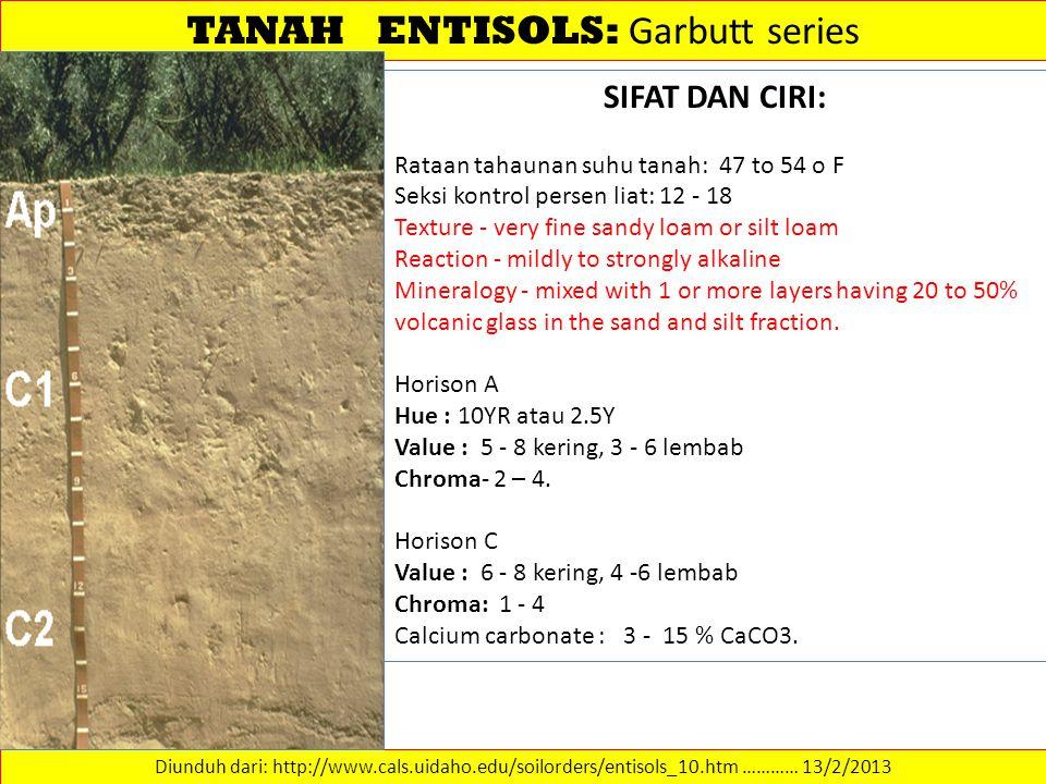 TANAH ENTISOLS: Garbutt series Diunduh dari: http://www.cals.uidaho.edu/soilorders/entisols_10.htm ………… 13/2/2013 SIFAT DAN CIRI: Rataan tahaunan suhu