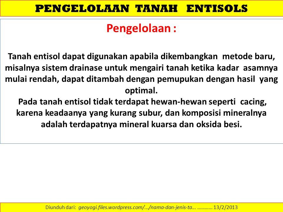 PENGELOLAAN TANAH ENTISOLS Diunduh dari: geoyogi.files.wordpress.com/.../nama-dan-jenis-ta... ………… 13/2/2013 Pengelolaan : Tanah entisol dapat digunak