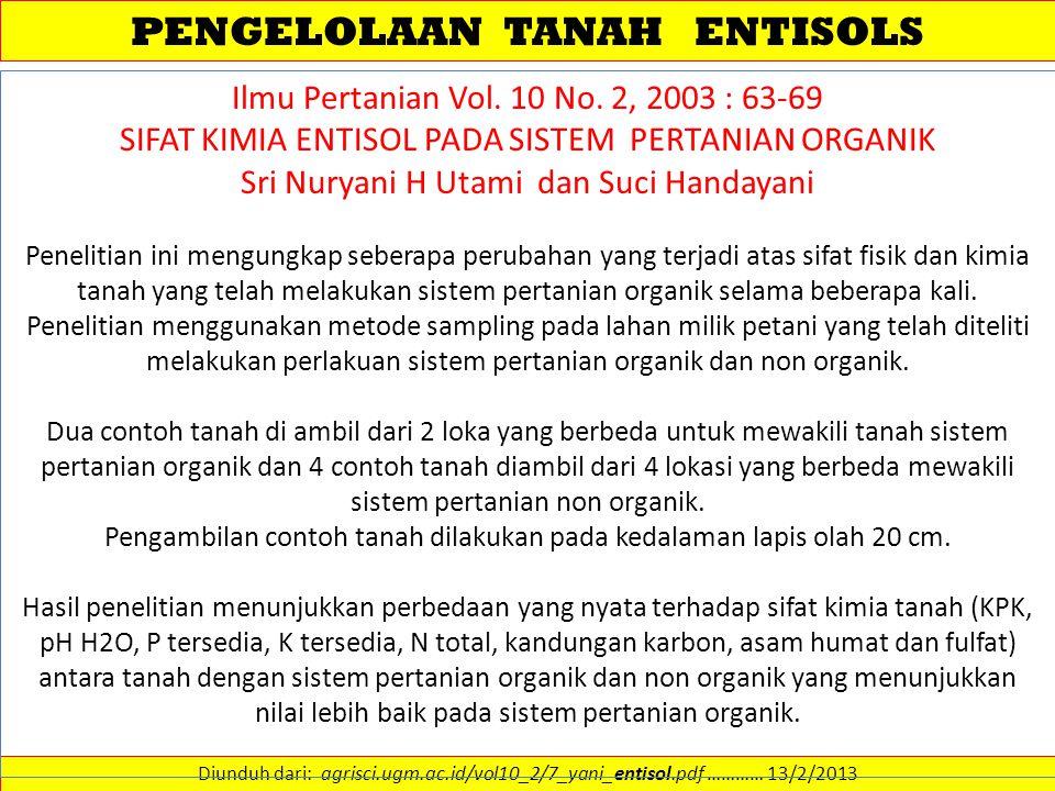 PENGELOLAAN TANAH ENTISOLS Diunduh dari: agrisci.ugm.ac.id/vol10_2/7_yani_entisol.pdf ………… 13/2/2013 Ilmu Pertanian Vol. 10 No. 2, 2003 : 63-69 SIFAT