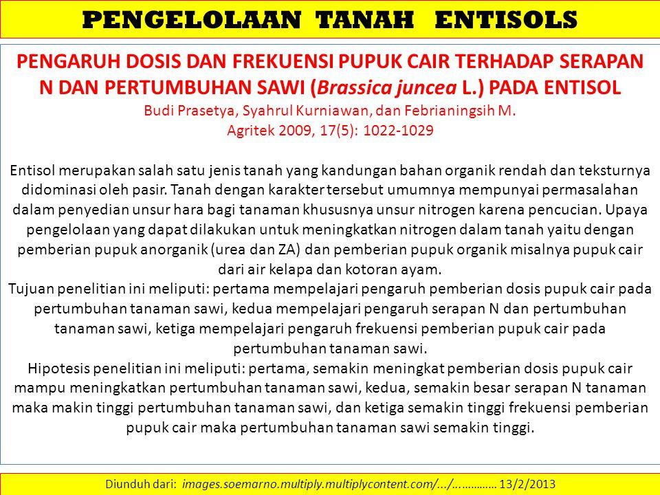 PENGELOLAAN TANAH ENTISOLS Diunduh dari: images.soemarno.multiply.multiplycontent.com/.../...………… 13/2/2013 PENGARUH DOSIS DAN FREKUENSI PUPUK CAIR TE
