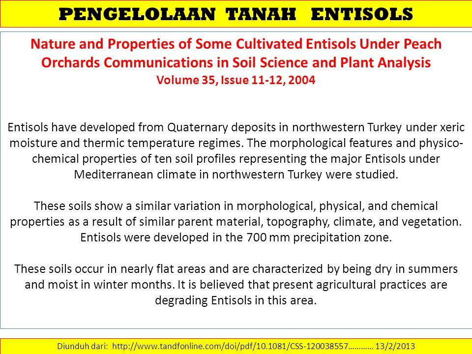PENGELOLAAN TANAH ENTISOLS Diunduh dari: http://www.tandfonline.com/doi/pdf/10.1081/CSS-120038557………… 13/2/2013 Nature and Properties of Some Cultivat