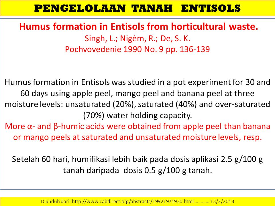 PENGELOLAAN TANAH ENTISOLS Diunduh dari: http://www.cabdirect.org/abstracts/19921971920.html ………… 13/2/2013 Humus formation in Entisols from horticult