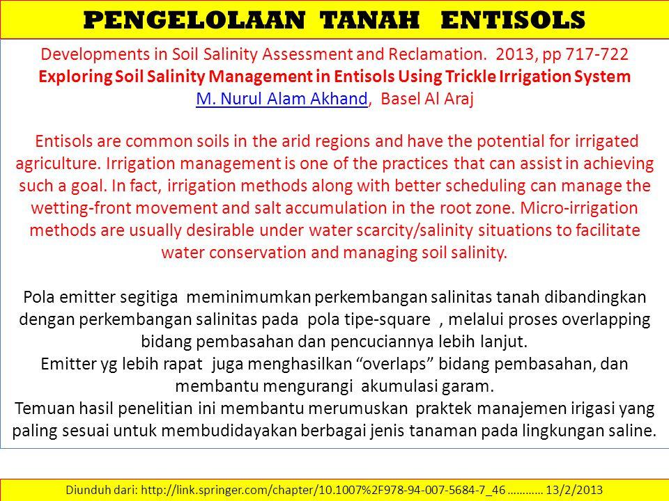 PENGELOLAAN TANAH ENTISOLS Diunduh dari: http://link.springer.com/chapter/10.1007%2F978-94-007-5684-7_46 ………… 13/2/2013 Developments in Soil Salinity